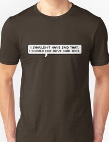 I Should Not Have Said That T-Shirt