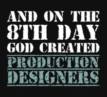8th Day Production Designers T-shirt by musthavetshirts
