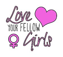 Love Your Fellow Girls by feminisms
