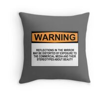 WARNING: REFLECTIONS IN THIS MIRROR MAY BE DISTORTED BY EXPOSURE TO THE COMMERCIAL MEDIA AND THEIR STEREOTYPES ABOUT BEAUTY Throw Pillow