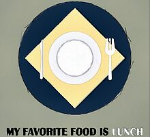 My Favorite Food Is Lunch by Florian Rodarte
