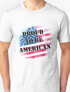 Proud to be american Unisex T-Shirt