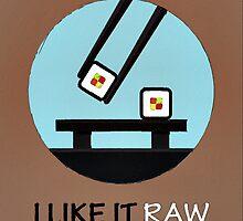 I Like It Raw by Florian Rodarte