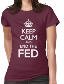 KEEP CALM END THE FED Womens Fitted T-Shirt