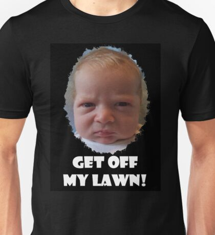 GET OFF MY LAWN! Unisex T-Shirt