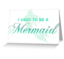 I Used To Be A Mermaid Greeting Card