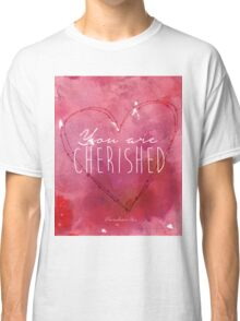 You are Cherished Classic T-Shirt