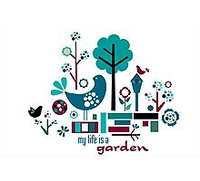 My Life is a Garden Photographic Print