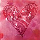 You are Compassionate by Franchesca Cox