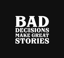 BAD DECISIONS MAKE GREAT STORIES Unisex T-Shirt