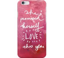 She promised herself love this year iPhone Case/Skin