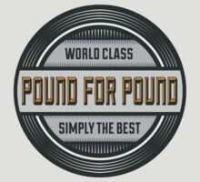World Class Pound For Pound Simply The Best by hanelyn