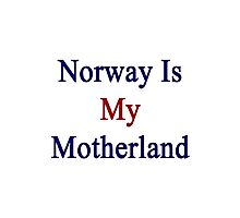 Norway Is My Motherland  Photographic Print