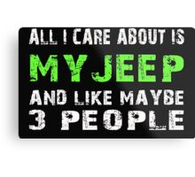 All I Care about is My Jeep and like maybe 3 people - T-shirts & Hoodies Metal Print