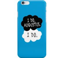 I do, Augustus. iPhone Case/Skin