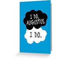 I do, Augustus. Greeting Card