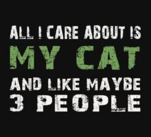 All I Care about is My Cat and like maybe 3 people - T-shirts & Hoodies by lovelyarts