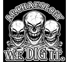 Funny Archaeology Skulls: We Dig It Photographic Print