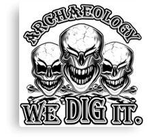 Funny Archaeology Skulls: We Dig It Canvas Print