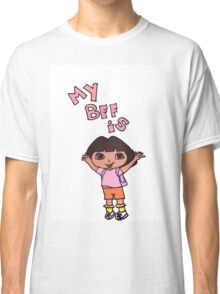My BFF is Dora The Explorer Classic T-Shirt