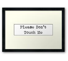 Please Don't Touch Me Framed Print