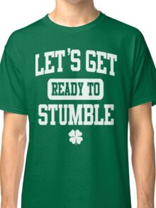 Funny St. Patrick's Day Womens American Apparel Shirt - Let's Get Ready To Stumble Classic T-Shirt