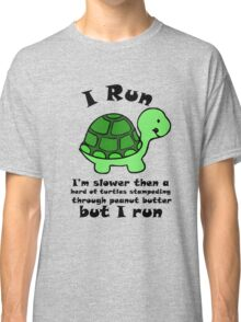 I'm SlowerThen  A Herd Of Turtles Stampeding Through Peanut Butter Classic T-Shirt