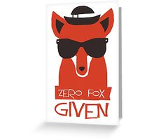 Zero Fox Given Greeting Card