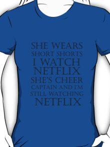 She Wears Short Shorts, I Watch Netflix T-Shirt