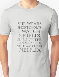 She Wears Short Shorts, I Watch Netflix T-Shirt