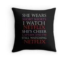 She Wears Short Shorts, I Watch Netflix Throw Pillow