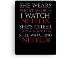 She Wears Short Shorts, I Watch Netflix Canvas Print
