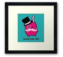 Good day, Sir! Framed Print