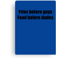 Fries Before Guys, Food Before Dudes. Canvas Print