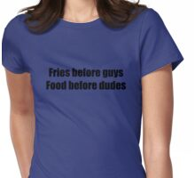 Fries Before Guys, Food Before Dudes. Womens Fitted T-Shirt