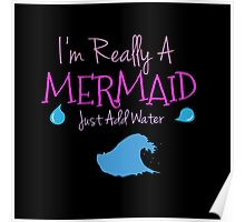 I'm Really A Mermaid Just Add Water Poster