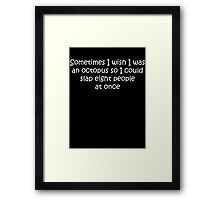 I Wish I Was An Octopus Framed Print