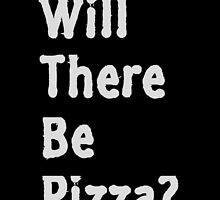 Will there be pizza? by SCPmerch