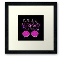 I'm Really A Mermaid Wanna Touch My Clamshell  Framed Print