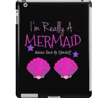 I'm Really A Mermaid Wanna Touch My Clamshell  iPad Case/Skin