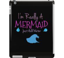 I'm Really A Mermaid Just Add Water iPad Case/Skin