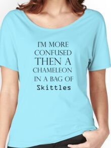 I'm More Confused Then A Chameleon In A Bag Of Skittles Women's Relaxed Fit T-Shirt