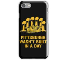 Pittsburgh Wasn't Built In A Day iPhone Case/Skin
