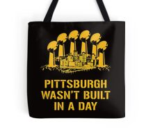 Pittsburgh Wasn't Built In A Day Tote Bag