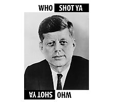 JFK Who Shot Ya Photographic Print