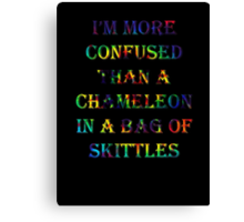I'm More Confused Than A Chameleon In A Bag Of Skittles Canvas Print