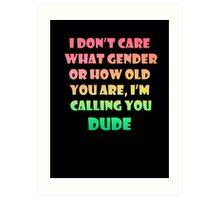 I'm Calling You Dude Art Print