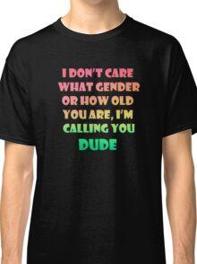 I'm Calling You Dude Classic T-Shirt