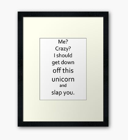 I Should Get Down Off This Unicorn And Slap You Framed Print