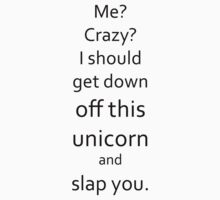 I Should Get Down Off This Unicorn And Slap You by SwazzleSwazz